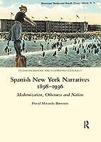 Spanish New York Narratives 1898-1936: Modernization, Otherness and Nation