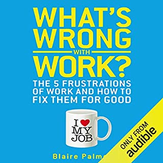 What's Wrong with Work?     The Five Frustrations of Work and How to Fix Them for Good              Di:                                                                                                                                 Blaire Palmer                               Letto da:                                                                                                                                 Lucy Scott                      Durata:  6 ore e 32 min     Non sono ancora presenti recensioni clienti     Totali 0,0