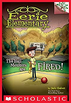 The Hall Monitors Are Fired!: A Branches Book (Eerie Elementary #8) by [Jack Chabert, Matt Loveridge]