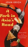 A Fork in Asia's Road: Adventures of an Occidental Glutton