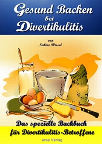 Gesund Backen bei Divertikulitis: Das spezielle Backbuch für Divertikulitis-Betroffene