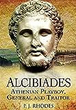 Alcibiades: Athenian Playboy, General and Traitor