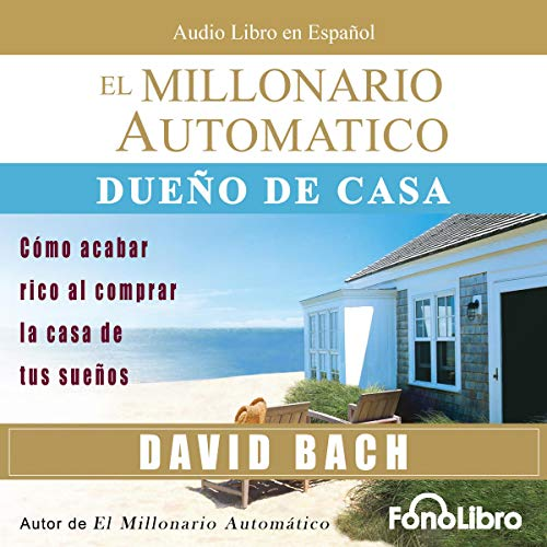 El Millonario Automatico [The Automatic Millionaire]                   By:                                                                                                                                 David Bach                               Narrated by:                                                                                                                                 Jose Duarte                      Length: 2 hrs and 43 mins     25 ratings     Overall 3.8