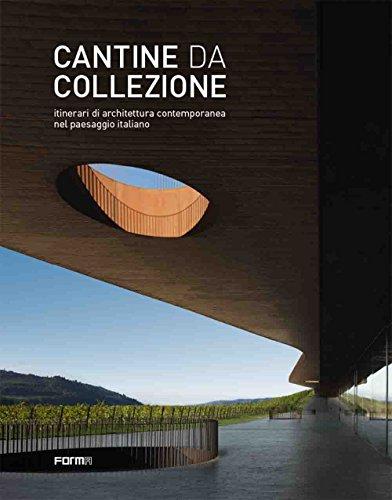 Cantine da collezione. Itinerari di architettura contemporanea nel paesaggio italiano. Ediz. illustrata