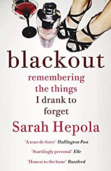 Blackout: Remembering the things I drank to forget by [Sarah Hepola]