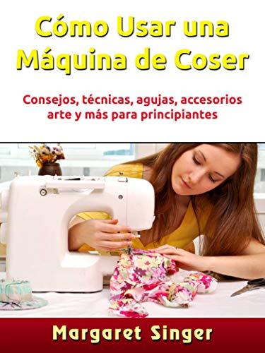 Cómo Usar una Máquina de Coser: Consejos, técnicas,...