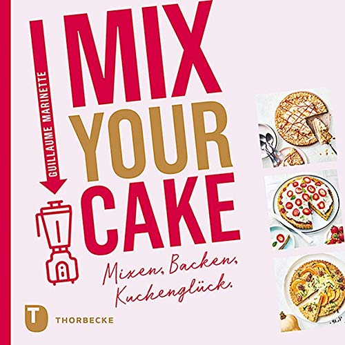 Mix Your Cake!: Mixen, Backen, Kuchenglück.