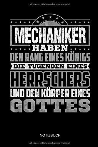 Mechaniker haben den Rang eines Königs - Die Tugenden Eines Herrschers und Körper eines Gottes - Notizbuch: Lustiges Mechaniker Notizbuch mit ... Zubehör & Mechaniker Geschenk Idee.