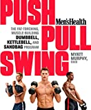 Men's Health Push, Pull, Swing: The Fat-Torching, Muscle-Building Dumbbell, Kettlebell & Sandbag Program (English Edition)