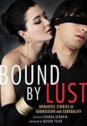 Bound by Lust: Romantic Stories of Submission and Sensuality edited by Shana Germain