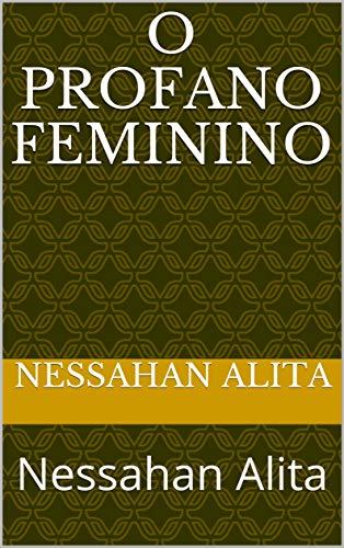 O Profano Feminino : Nessahan Alita
