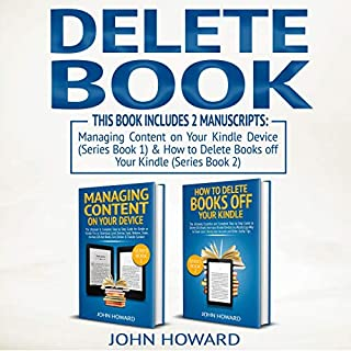 Delete Book: This Book Includes 2 Manuscripts - Managing Content on Your Kindle Device & How to Delete Books off Your Kindle     Managing Content Kindle Device, Books 1 and 2              By:                                                                                                                                 John Howard                               Narrated by:                                                                                                                                 Curtis Wright                      Length: 2 hrs and 36 mins     40 ratings     Overall 5.0