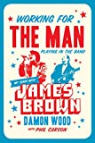 Working for the Man, Playing in the Band: My Years with James Brown