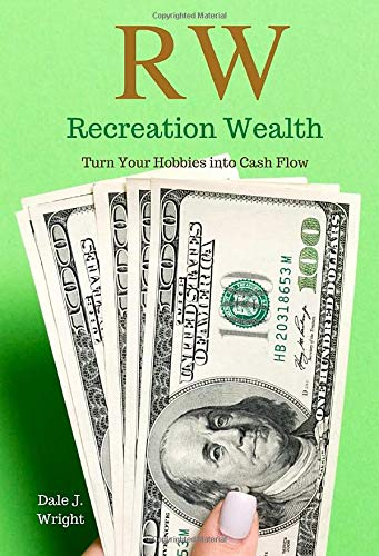 RW  Recreation Wealth: Turn Your Hobbies Into Cash Flow