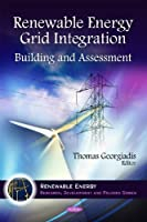 Renewable Energy Grid Integration: Building and Assessment (Renewable Energy: Research, Development and Policies)