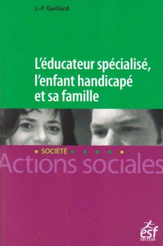 L'éducateur spécialisé, l'enfant handicapé et sa famille: Une lecture systémique des fonctionnements institution-familles en éducation spéciale