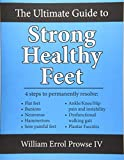 The Ultimate Guide to Strong Healthy Feet: Permanently fix flat feet, bunions, neuromas, chronic joint pain, hammertoes, sesamoiditis, toe crowding, hallux limitus and plantar fasciitis - William Errol Prowse IV
