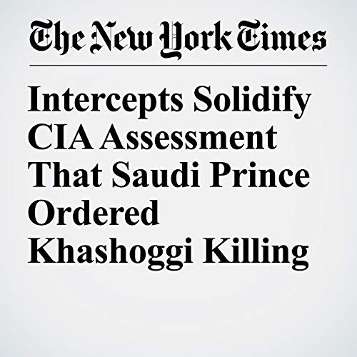 Intercepts Solidify CIA Assessment That Saudi Prince Ordered Khashoggi Killing audiobook cover art