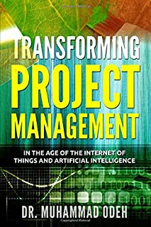 Transforming Project Management: in the age of the Internet of Things and Artificial Intelligence