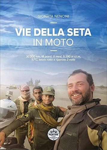 Vie della seta in moto. 30.000 km, 18 paesi, 5 mesi, 5.390 m s.l.m., 57°C, telaio rotto e riparato 3 volte