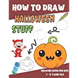 How to Draw Halloween Stuff - Drawing Book for Kids 4 - 12 Yaers old: Learn how to Draw Scary Stuff Ghosts, Goblins, Skeletons, Witches, Pumpkins, and Many More