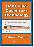 Heat Pipe Design and Technology: A Practical Approach