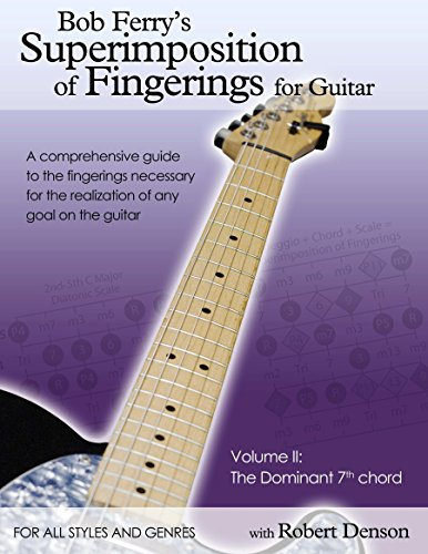 Bob Ferrys Superimposition of Fingerings for Guitar with Robert Denson: Volume II: The Dominant 7th Chord (Bob Ferrys Superimposition of Fingerings for ... with Bob Denson Book 2) (English Edition)