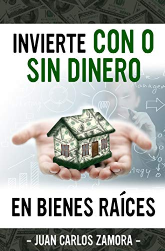 Invierte sin dinero en Bienes Raices: Obtén el conocimiento para generar miles de dolares eBook: SORIANO, JUAN CARLOS ZAMORA, CAPETILLO, VICTOR, MINGO, SALVADOR: Amazon.es: Tienda Kindle