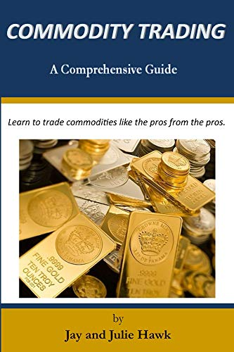 Commodity Trading: A Comprehensive Guide (Comprehensive Guides to ...