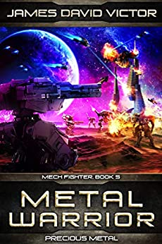 Metal Warrior: Precious Metal (Mech Fighter Book 5) by [James David Victor]