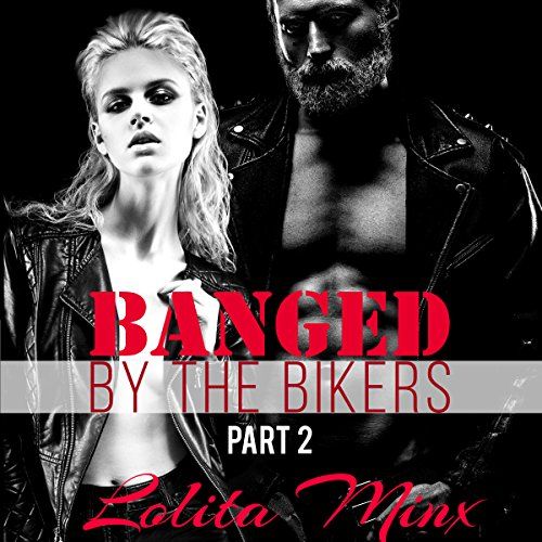 Banged by the Bikers - Part 2                   By:                                                                                                                                 Lolita Minx                               Narrated by:                                                                                                                                 Sarah Ramon                      Length: 23 mins     Not rated yet     Overall 0.0