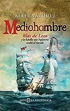 Mediohombre: Blas de Lezo y la batalla que Inglaterra ocultó al mundo