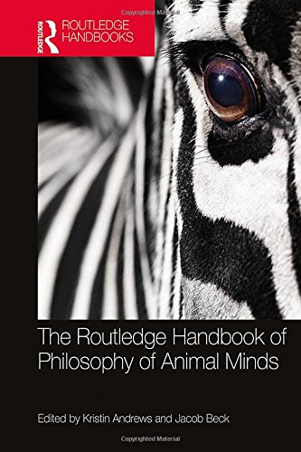 The Routledge Handbook of Philosophy of Animal Minds (Routledge Handbooks in Philosophy)