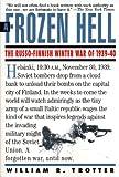 Frozen Hell: The Russo-Finnish Winter War of 1939-1940
