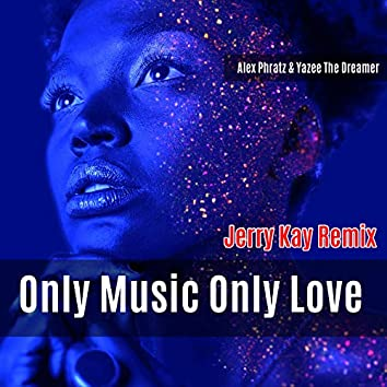 Only Music Only Love (Jerry Kay Remix)