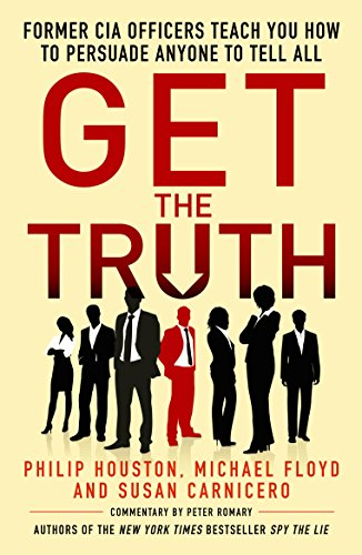 Get the Truth: Former CIA Officers Teach You How to Persuade Anyone to Tell All (English Edition)