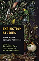 Extinction Studies: Stories of Time, Death, and Generations