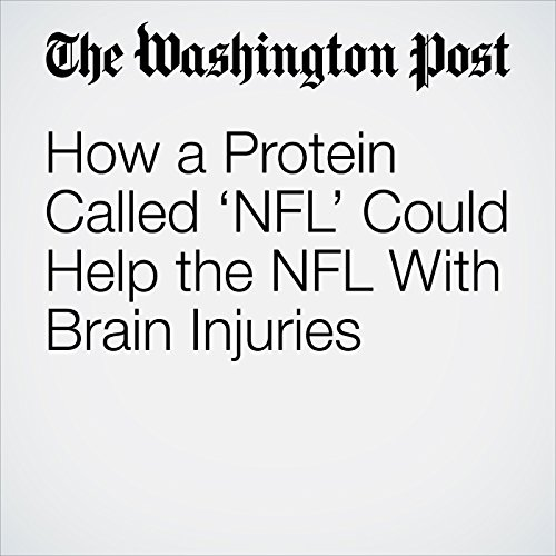 How a Protein Called 'NFL' Could Help the NFL With Brain Injuries copertina
