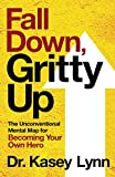 Fall Down, Gritty Up: The Unconventional Mental Map for Becoming Your Own Hero