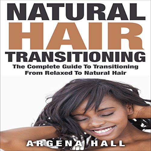 Natural Hair Transitioning: How to Transition from Relaxed to Natural Hair audiobook cover art