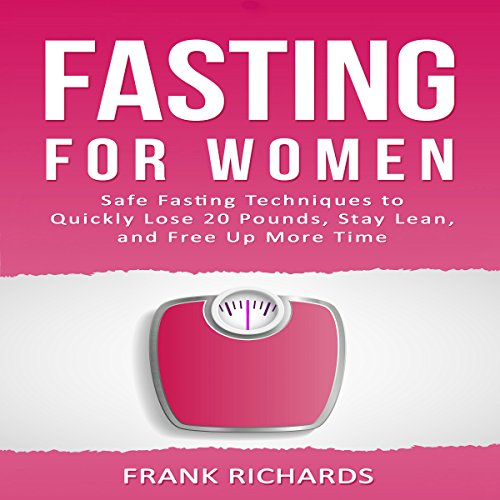 Fasting for Women: Safe Fasting Techniques to Quickly Lose 20 Pounds, Stay Lean, and Free up More Time audiobook cover art