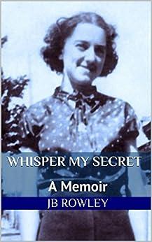 Whisper My Secret: A Memoir by [JB Rowley]