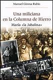 Una miliciana en la Columna de Hierro: María 'la Jabalina': 12 (Història i Memòria del Franquisme)