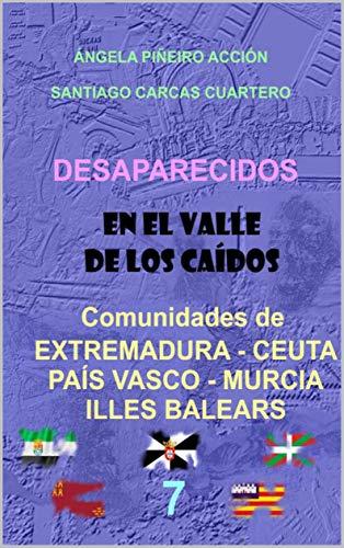 DESAPARECIDOS EN EL VALLE DE LOS CAÍDOS Comunidades de EXTREMADURA - PAÍS VASCO - CEUTA - MURCIA - ILLES BALEARS