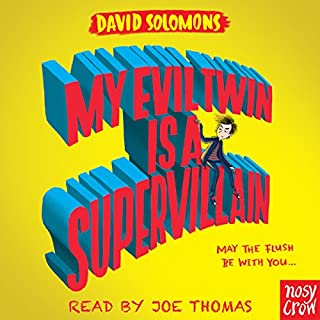 My Evil Twin Is a Supervillain                   By:                                                                                                                                 David Solomons                               Narrated by:                                                                                                                                 Joe Thomas                      Length: 5 hrs and 24 mins     25 ratings     Overall 4.6
