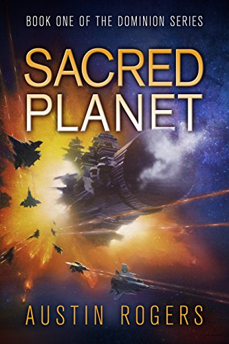 Book: Sacred Planet - Book One of the Dominion Series by Austin Rogers