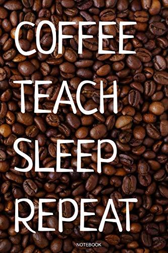 Coffee Teach Sleep Repeat: Kaffee Notizbuch Lustiges Kaffeejunkie Geschenk Barista Kaffeeliebhaber für Arbeitskollegen Mitarbeiter im Büro Cafe ... I Größe 6 x 9 I Liniert 110 Seiten