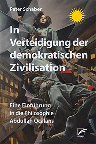 In Verteidigung der demokratischen Zivilisation: Eine Einführung in die Philosophie Abdullah Öcalans