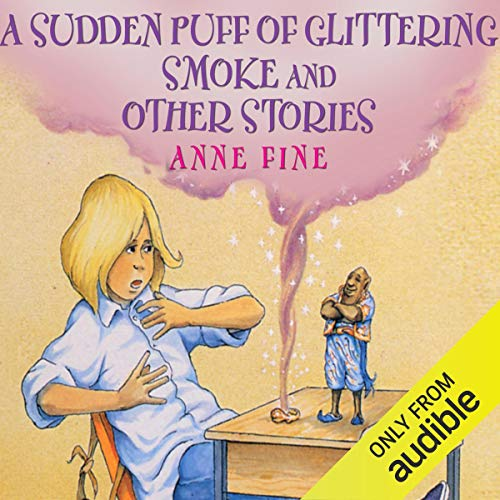 Sudden Puff of Glittering Smoke and Other Stories                   By:                                                                                                                                 Anne Fine                               Narrated by:                                                                                                                                 Nigel Planer                      Length: 2 hrs and 8 mins     Not rated yet     Overall 0.0