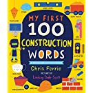 My First 100 Construction Words: Teach Babies and Toddlers about Trucks, Tools, Technology and More with this STEM Vocabulary Builder (Things That Go Book for Kids)